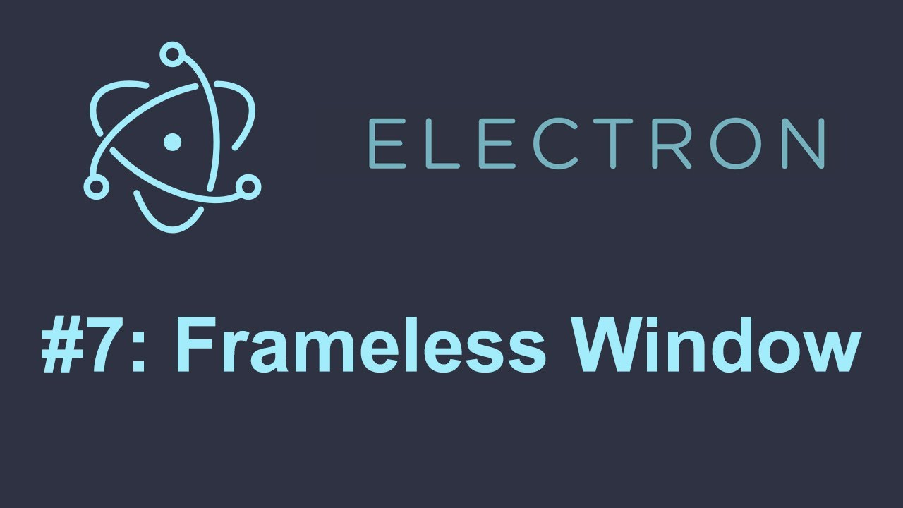 Electron Tutorial 7: Frameless Window