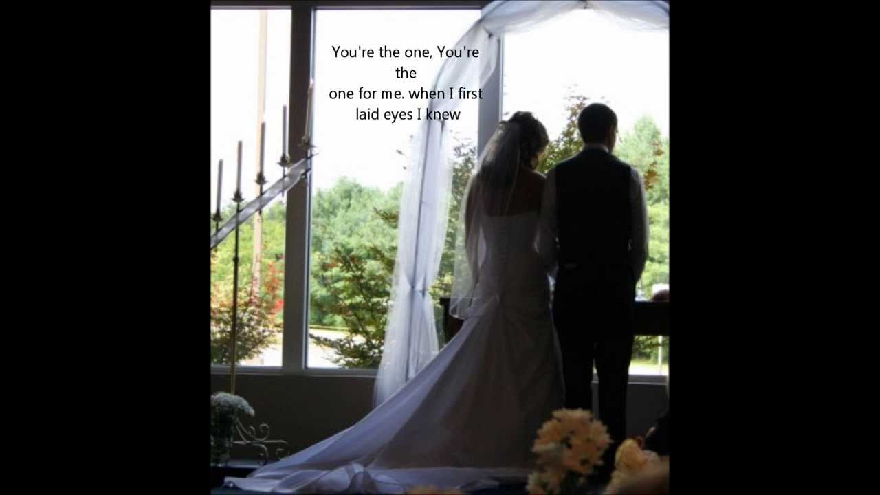 You Re The One Wedding Song Love