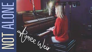 Not Alone - Aymee Weir (ORIGINAL SONG)
