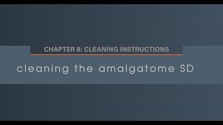 Chapter 8.1 Cleaning the Amalgatome SD