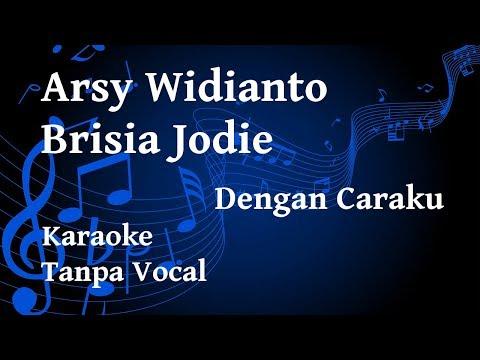 Free Download Arsy Widianto Dan Brisia Jodie - Dengan Caraku Karaoke Mp3 dan Mp4