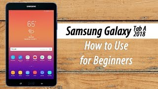 How to Use the Samsung Galaxy Tab A (2018) for Beginners