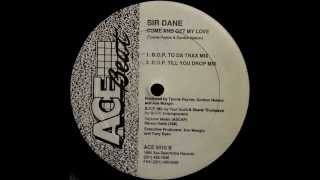 Sir Dane - Come And Get My Love (B.O.P. Till You Drop Mix)