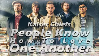 Kaiser Chiefs - People Know How To Love One Another Lyrics