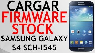 CARGAR FIRMWARE STOCK SAMSUNG GALAXY S4 SCH I545 VERIZON