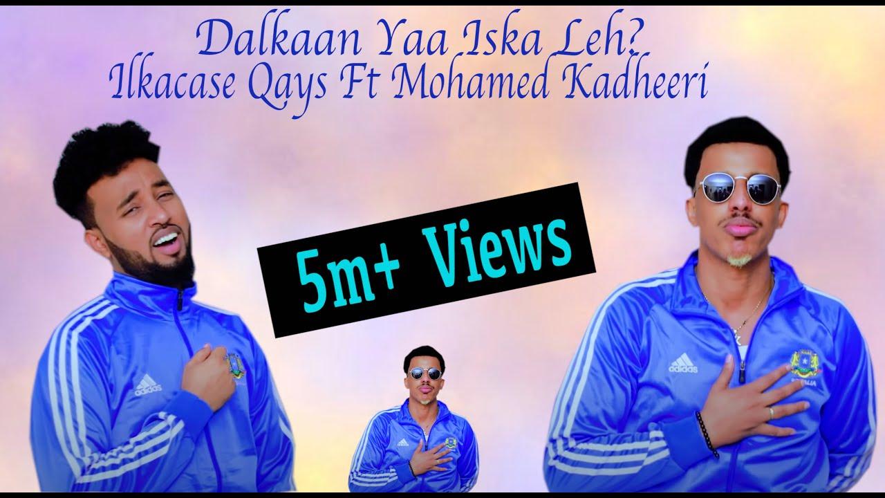 Download Ilkacase Qays ft Mohamed Kadheeri   Dalkaan Ya Iska Leh?   Official Music Video 2021