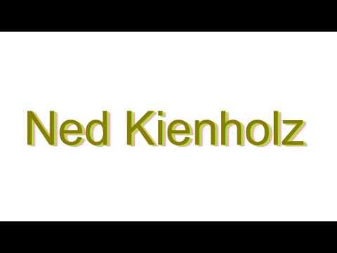 How to Pronounce Ned Kienholz