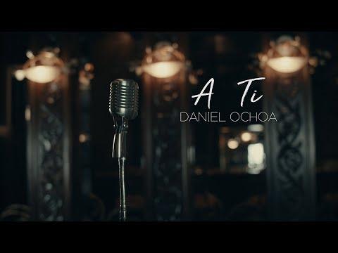 Daniel Ochoa - A Ti (Official Video)