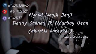 ngawi nagih janji - Denny Caknan ft Ndarboy Genk ( akustik karaoke )