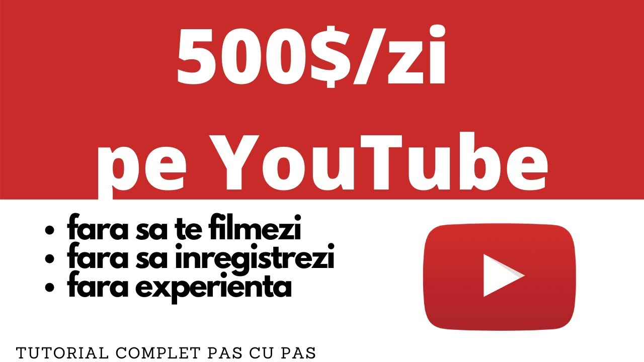 Cum sa faci 500$/zi pe YouTube fara sa te filmezi si fara experienta