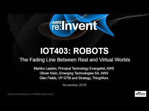 AWS re:Invent 2016: Robots: The Fading Line Between Real and Virtual Worlds (IOT403)
