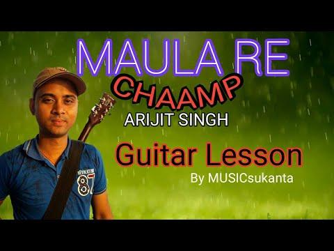 Maula Re | Chaamp | Arijit Singh | Jeet Ganguli | Complete Guitar Lesson | Tutorial