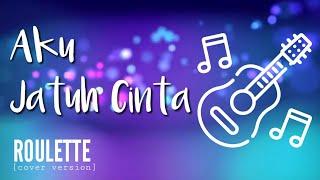 AKU JATUH CINTA - Roulette (cover version) - CHORD LIRIK LAGU