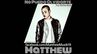 ★!MATTHEW- NO PUEDO OLVIDARTE 2015 (Prod.Matthew Musik)★