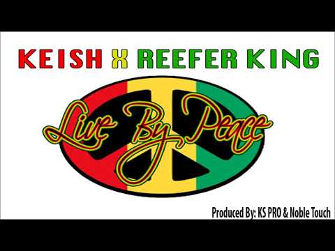 """Keish ft Reefer King - Live by Peace """"2018 Reggae"""" (Official Audio)"""