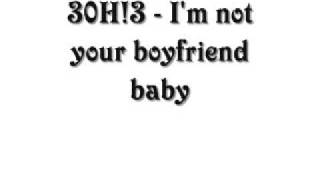 3oh 3 i m not your boyfriend baby with lyrics