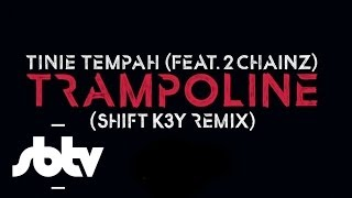 Tinie Tempah ft. 2 Chainz | Trampoline (Shift K3Y Remix): [SBTV Beats]
