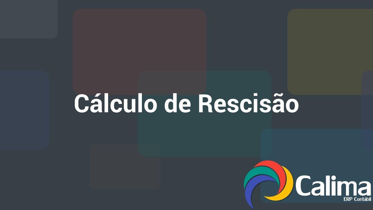 Cálculo de Rescisão Calcular os valores