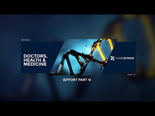Emunah Part 27: Doctors, Health & Medicine (Effort Part 4)