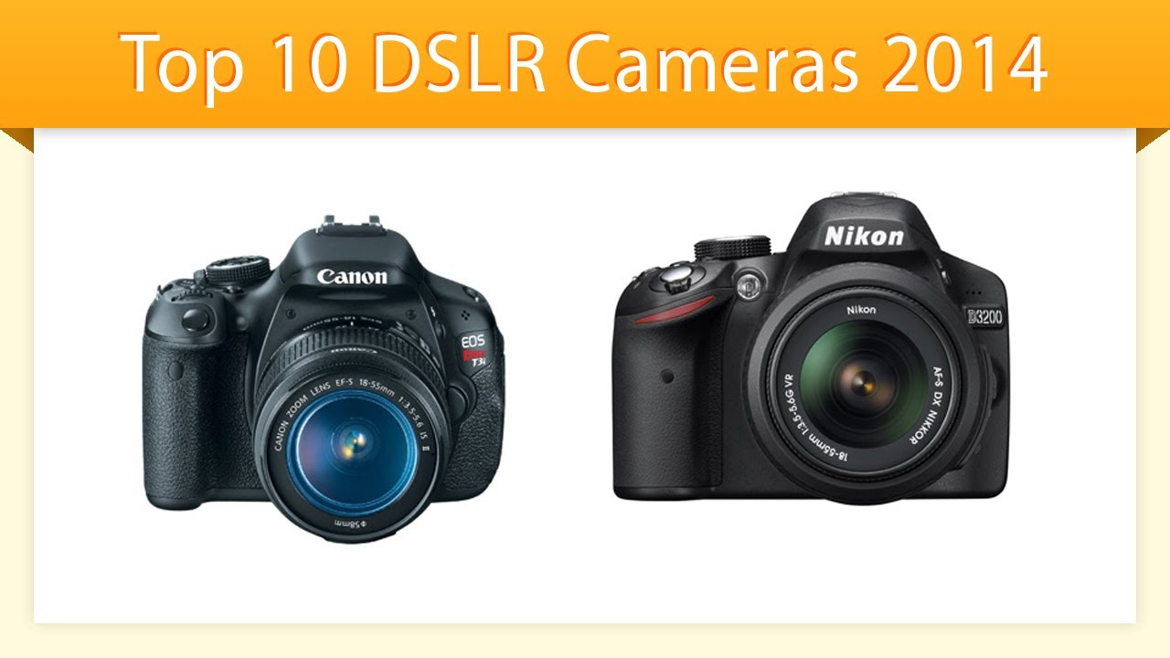 Camera Top Ten Dslr Camera top 10 dslr cameras 2014 youtube 2014