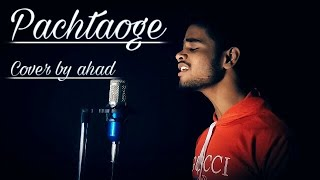 Pachtaoge//cover by ahad