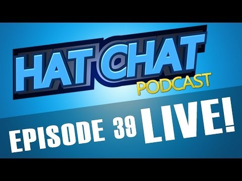 Hat Chat Episode 39 LIVE! (Podcast)