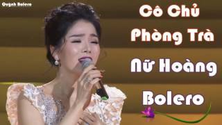 LỆ QUYÊN   Cô Chủ Phòng Trà, Nữ Hoàng Bolero   Liên Khúc Nhạc Sến, Nhạc Vàng Bolero Cực Đỉnh 2017