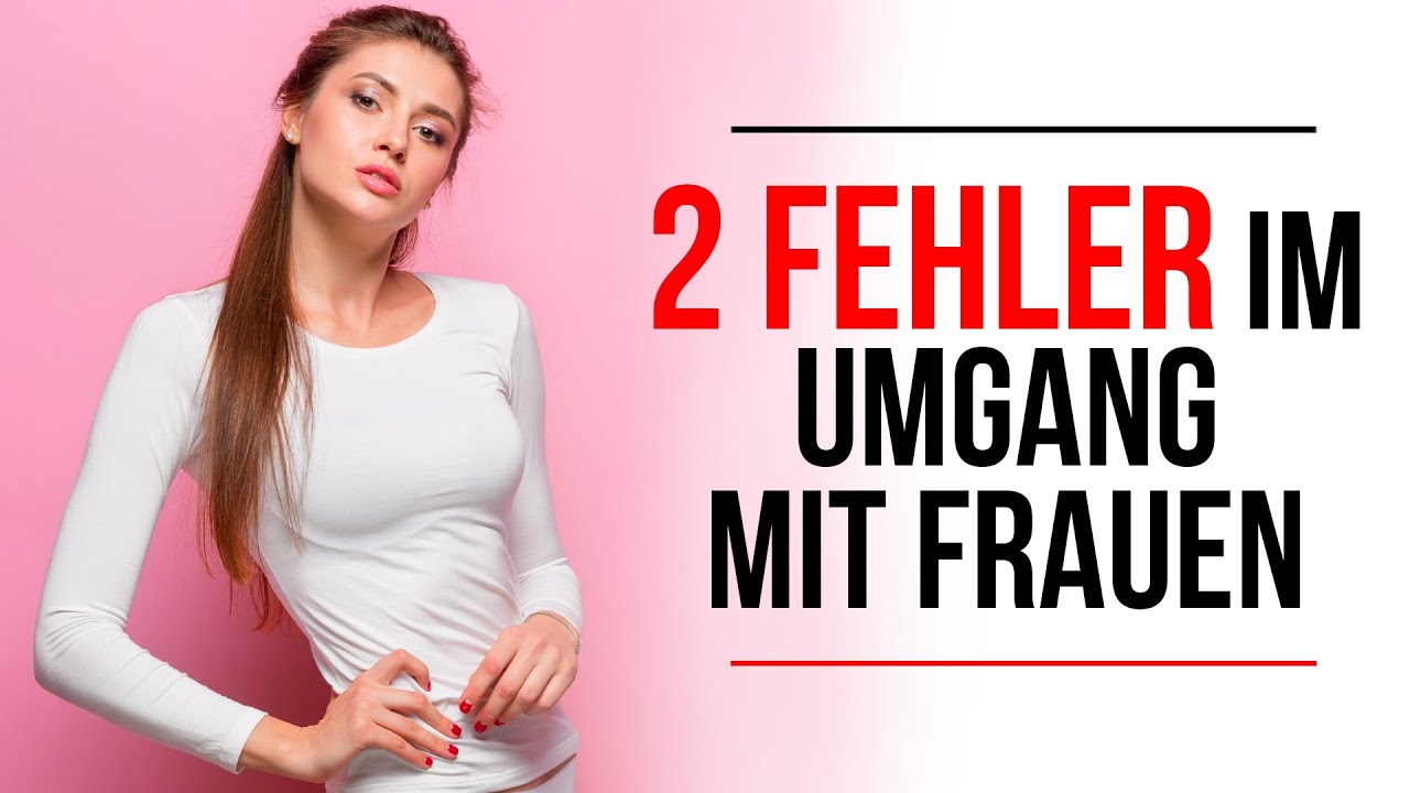 2 FEHLER: Darum bekommst du keine Frauen, die du wirklich willst❗(Und so änderst du es endlich!)