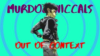 Murdoc Niccals but out of context