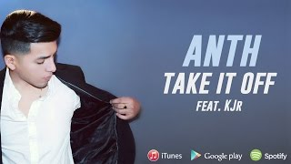 Anth - Take It Off (Official Audio) ft. KJr