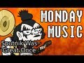 Monday Music: Sputnik Was Great Once