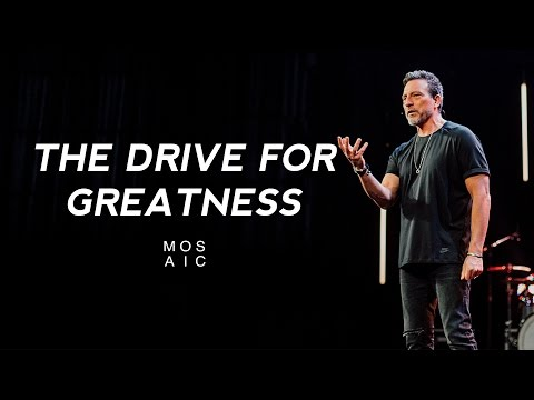 MOSAIC | Erwin McManus | The Drive For Greatness