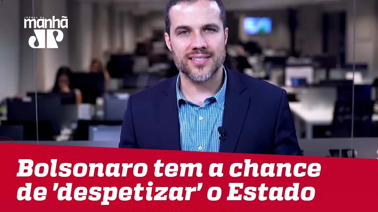 Bolsonaro tem a chance de 'despetizar' o Estado | Felipe Moura Brasil