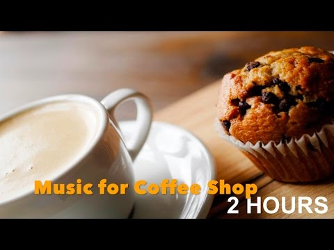 Music for Coffee with 2 HOURS of Music for Coffee Shop and Coffee Time