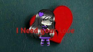 I Need your Love meme gacha life /video music/