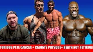 Furious Pete Cancer Returns, Calum Von Moger's New Physique, Phil Heath has 7-10 more years