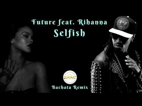 Future feat Rihanna  Selfish Bachata Remix DJ Cat