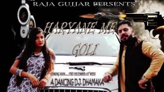 Haryane Mein Goli By Raja Gujjar || Haryanvi New Audio Song