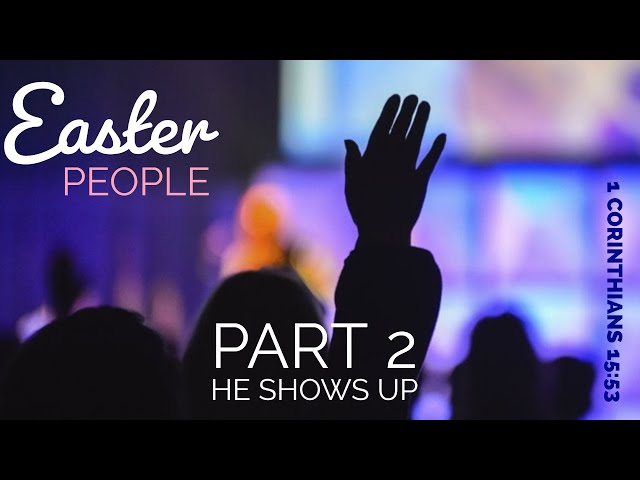 Easter People: When Jesus Shows Up