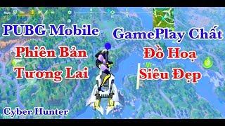 PUBG Mobile Phiên Bản Tương Lai. Đồ Hoạ Siêu Đẹp Max Cấu Hình ULTRA HDR 60 FPS | Cyber Hunter