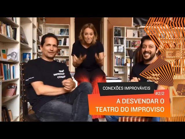 Conexões Improváveis – A Desvendar o Teatro do Improviso (Episódio 1, Parte 2)