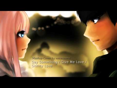 ♥ Say Something/Give Me Love/Skinny Love ♥ (Mashup Cover by voiceappeal)