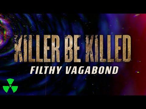 KILLER BE KILLED - Filthy Vagabond (OFFICIAL LYRIC VIDEO)