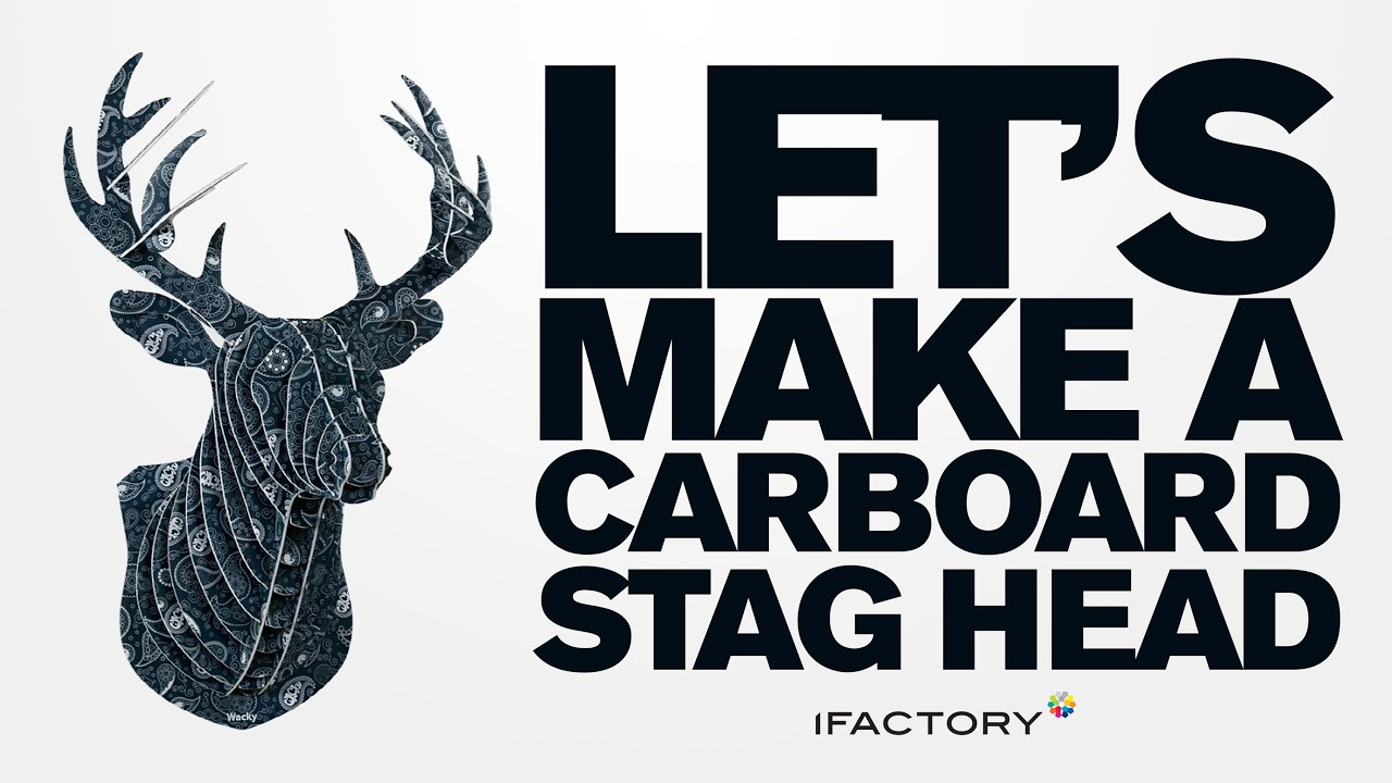 Lets make a cardboard stag head with ifactory youtube maxwellsz