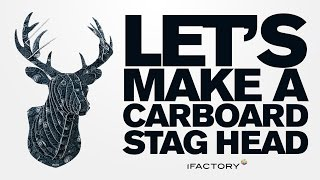 Let's Make A Cardboard Stag Head With Ifactory