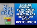 Funny or Die #PITCHRICH Topic: Bowl Game Names | The Rich Eisen Show