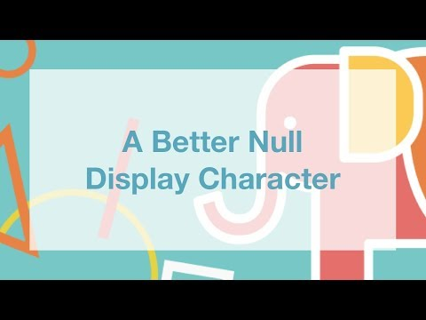 A Better Null Display Character