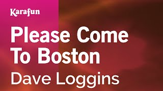 Karaoke Please Come To Boston - Dave Loggins *