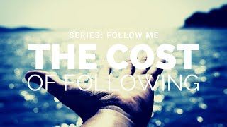 The Cost of Following - Series: Follow Me - Apostle Mike Klump