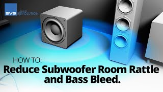 How to Reduce Subwoofer Room Rattle, Vibrations and Bass Bleed